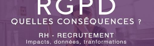rgpd  quelles cons u00e9quences pour le recrutement et les rh